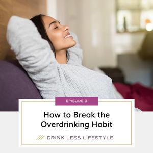 How to Break the Overdrinking Habit