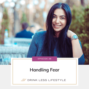 Drink Less Lifestyle with Dr. Sherry Price   Handling Fear