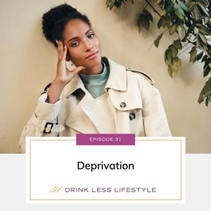 Drink Less Lifestyle with Dr. Sherry Price | Deprivation